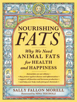 Nourishing Fats: Why we need animal fats for health and happiness by Sally Fallon Morell