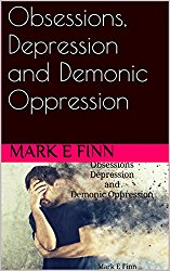 Obsessions, Depression and Demonic Oppression by Mark E.Finn